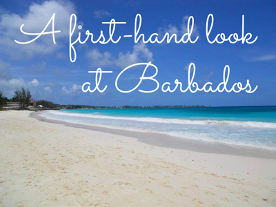 A First-Hand Look at Barbados and Its Resorts