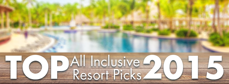 TOP-Picks-Graphic3 Top All Inclusive Resorts for 2015