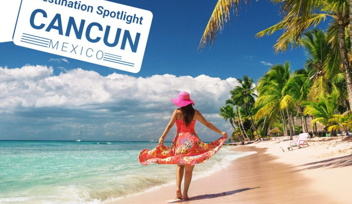 Desination Spotlight Cancun