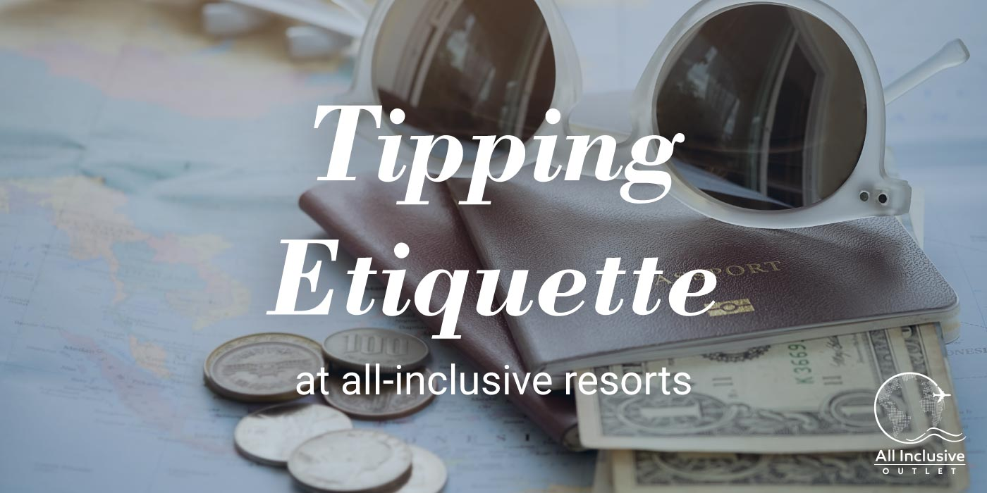 Tipping Etiquette at All-Inclusive Resorts