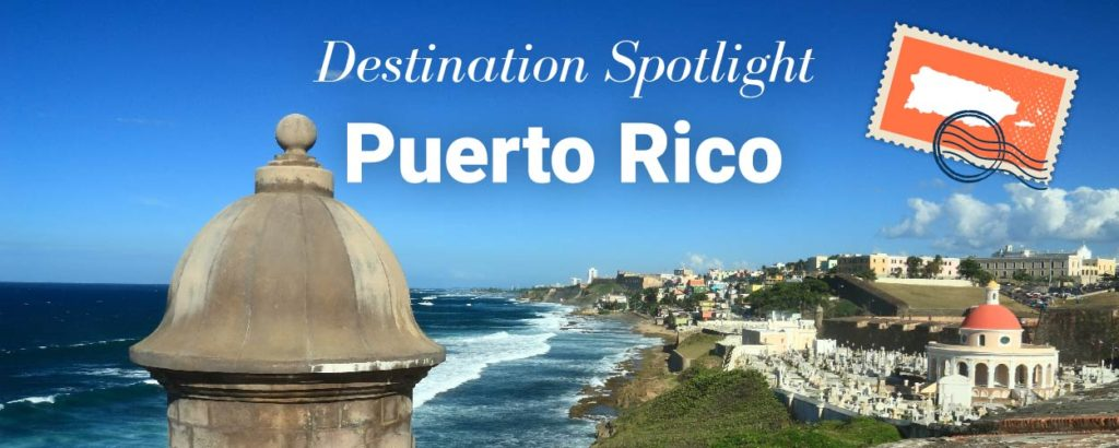 Destination-Spotlight-Puerto-Rico_Blog-2-1024x410 Puerto Rico – History Charm and Fun in the Sun
